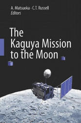 Kaguya Mission to the Moon - A. Matsuoka, C. T. Russell (2010)
