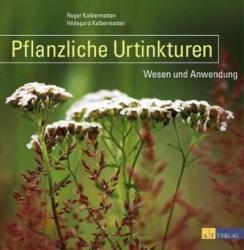 Pflanzliche Urtinkturen - Roger Kalbermatten, Hildegard Kalbermatten (2011)