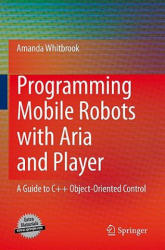 Programming Mobile Robots with Aria and Player - Amanda Whitbrook (2009)