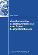 Mass Customization ALS Wettbewerbsstrategie in Der Finanzdienstleistungsbranche (2008)