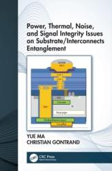 Power, Thermal, Noise, and Signal Integrity Issues on Substrate/Interconnects Entanglement (ISBN: 9780367023430)