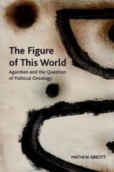 Figure of This World - Agamben and the Question of Political Ontology (ISBN: 9781474446310)