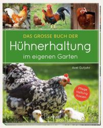 Das groe Buch der Hhnerhaltung im eigenen Garten (ISBN: 9783961282395)