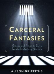 Carceral Fantasies - Cinema and Prison in Early Twentieth-Century America (ISBN: 9780231161077)