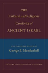 Cultural and Religious Creativity of Ancient Israel - The Collected Essays of George E. Mendenhall (ISBN: 9781575067094)
