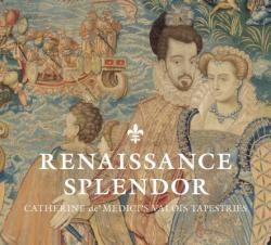 Renaissance Splendor - Catherine de' Medici's Valois Tapestries (ISBN: 9780300237061)