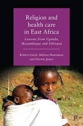 Religion and Health Care in East Africa - Lessons from Uganda, Mozambique and Ethiopia (ISBN: 9781447337874)