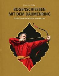 Bogenschießen mit dem Daumenring - Adam Swoboda, Adam Karpowicz, Annelie Wagner, Jarek N. Korczynski (ISBN: 9783938921333)