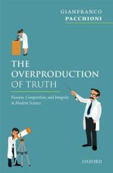 Overproduction of Truth - Passion, Competition, and Integrity in Modern Science (ISBN: 9780198799887)