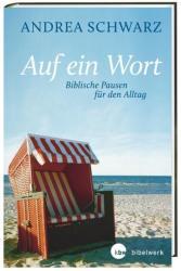 Auf ein Wort - Biblische Pausen fr den Alltag (ISBN: 9783460271852)