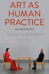 Art as Human Practice - An Aesthetics (ISBN: 9781350063150)