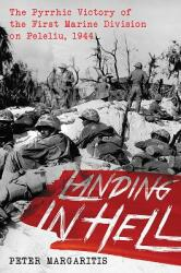Landing in Hell - The Pyrrhic Victory of the First Marine Division on Peleliu, 1944 (ISBN: 9781612006451)
