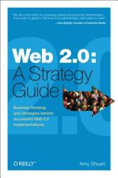 Web 2.0: A Strategy Guide (paperback edition) - Amy Shuen (ISBN: 9781492049722)