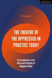 Theatre of the Oppressed in Practice Today - An Introduction to the Work and Principles of Augusto Boal (ISBN: 9781350031418)