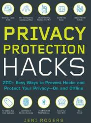 200+ Ways to Protect Your Privacy - Simple Ways to Prevent Hacks and Protect Your Privacy--On and Offline (2019)