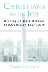 Christians on the Job - Winning at Work without Compromising Your Faith (2019)