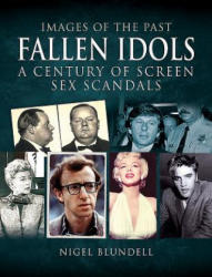Images of the Past: Fallen Idols - A Century of Screen Sex Scandals (ISBN: 9781526742148)