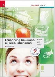 Ernhrung - bewusst, aktuell, lebensnah III Lebensmittel (ISBN: 9783990334454)