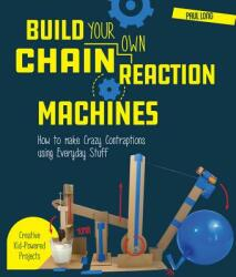 Build Your Own Chain Reaction Machines - Paul Long (ISBN: 9781631595264)
