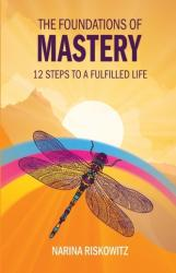 Foundations of Mastery - 12 Steps to a Fulfilled Life (ISBN: 9781788600354)