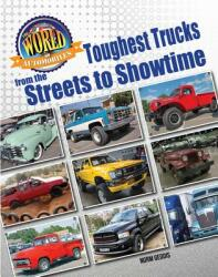 Toughest Trucks from the Streets to Showtime (ISBN: 9781422240915)