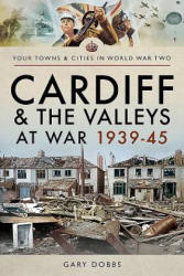 Cardiff and the Valleys at War 1939-45 (ISBN: 9781473864610)