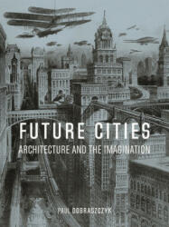 Future Cities - Architecture and the Imagination (ISBN: 9781789140644)
