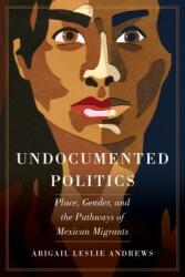 Undocumented Politics - Place, Gender, and the Pathways of Mexican Migrants (ISBN: 9780520299979)