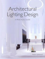 Architectural Lighting Design - A Practical Guide (ISBN: 9781785004575)