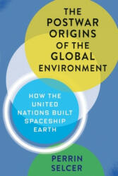 Postwar Origins of the Global Environment - How the United Nations Built Spaceship Earth (ISBN: 9780231166485)