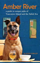 Amber River - A Guidebook to Unique Pubs of Vancouver Island and the Salish Sea (ISBN: 9780888390752)