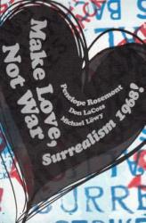 Make Love, Not War: Surrealism 1968! (ISBN: 9781732606708)