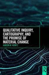 Qualitative Inquiry, Cartography, and the Promise of Material Change - Kuntz, Aaron M. (ISBN: 9781138042834)