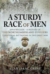 Sturdy Race of Men - 149th Brigade - 149th Brigade - A History of the Northumberland Fusiliers Territorial Battalions in The Great War (ISBN: 9781526741783)