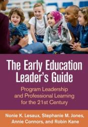 Early Education Leader's Guide - Program Leadership and Professional Learning for the 21st Century (ISBN: 9781462537525)