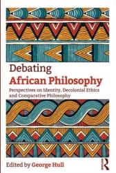 Debating African Philosophy - Perspectives on Identity, Decolonial Ethics and Comparative Philosophy (ISBN: 9781138344969)