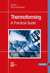 Thermoforming - A Practical Guide (ISBN: 9781569907085)