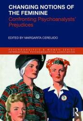 Changing Notions of the Feminine - Confronting Psychoanalysts' Prejudices (ISBN: 9781138360518)