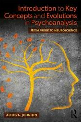 Introduction to Key Concepts and Evolutions in Psychoanalysis - From Freud to Neuroscience (ISBN: 9781138607132)