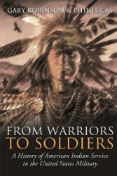 From Warriors to Soldiers: A History of American Indian Service in the U. S. Military (ISBN: 9780692951514)