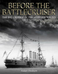 Before the Battlecruiser: The Big Cruiser in the World's Navies, 1865-1910 (ISBN: 9781682473757)