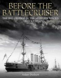 Before the Battlecruiser: The Big Cruiser in the World's Navies 1865-1910 (ISBN: 9781682473757)