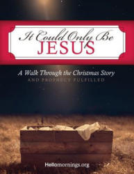 It Could Only Be Jesus: A Walk Through the Christmas Story and Prophecy Fulfilled. (ISBN: 9781728702209)