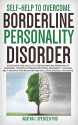 Self-Help to Overcome Borderline Personality Disorder: Strategies & Skills to Stop Borderline Personality Disorder, Control Extreme Emotional Instabi (ISBN: 9781729398890)