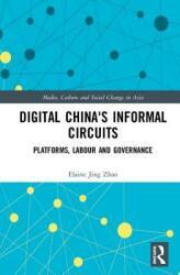 Digital China's Informal Circuits - Platforms, Labour and Governance (ISBN: 9781138737105)