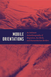 Mobile Orientations - An Intimate Autoethnography of Migration, Sex Work, and Humanitarian Borders (ISBN: 9780226585000)