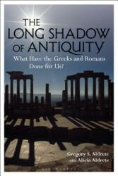 Long Shadow of Antiquity - What Have the Greeks and Romans Done for Us? (ISBN: 9781350083387)