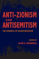 Anti-Zionism and Antisemitism - The Dynamics of Delegitimization (ISBN: 9780253040022)