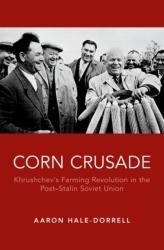 Corn Crusade - Khrushchev's Farming Revolution in the Post-Stalin Soviet Union (ISBN: 9780190644673)