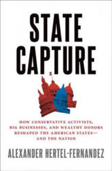 State Capture - How Conservative Activists, Big Businesses, and Wealthy Donors Reshaped the American States - and the Nation (ISBN: 9780190870799)